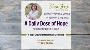 Daily Dose Of Hope Episode 5: Stress at Work & On the Road and Solutions | Chrome and Steel Radio