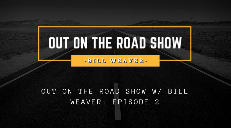 Out on the Road Show with Bill Weaver Episode 2 | Chrome and Steel Radio