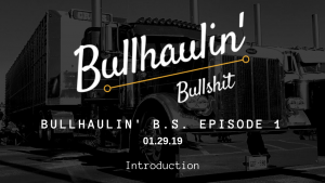 Bullhaulin' Bullshit Episode 1