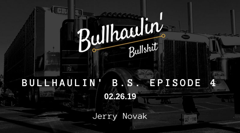 Bullhaulin' BS episode 4 Jerry Novak