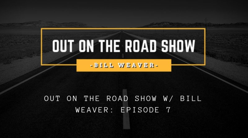 Out On the Road Show Episode 7