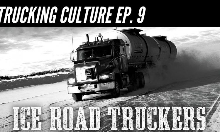 Ice Road Truckers - Trucking Culture